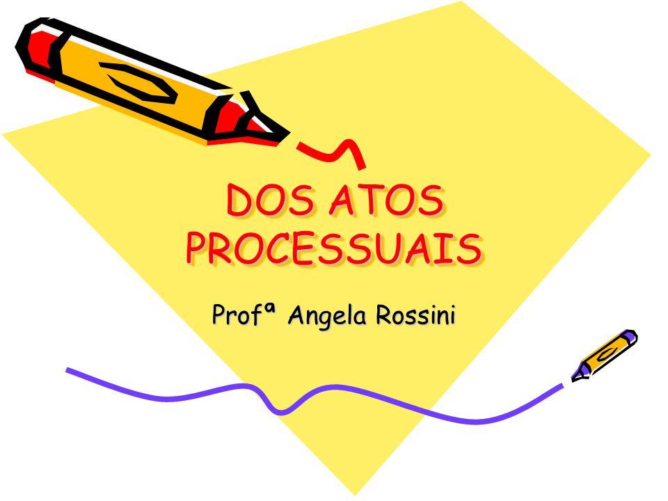 DOS ATOS PROCESSUAIS Profª Angela Rossini