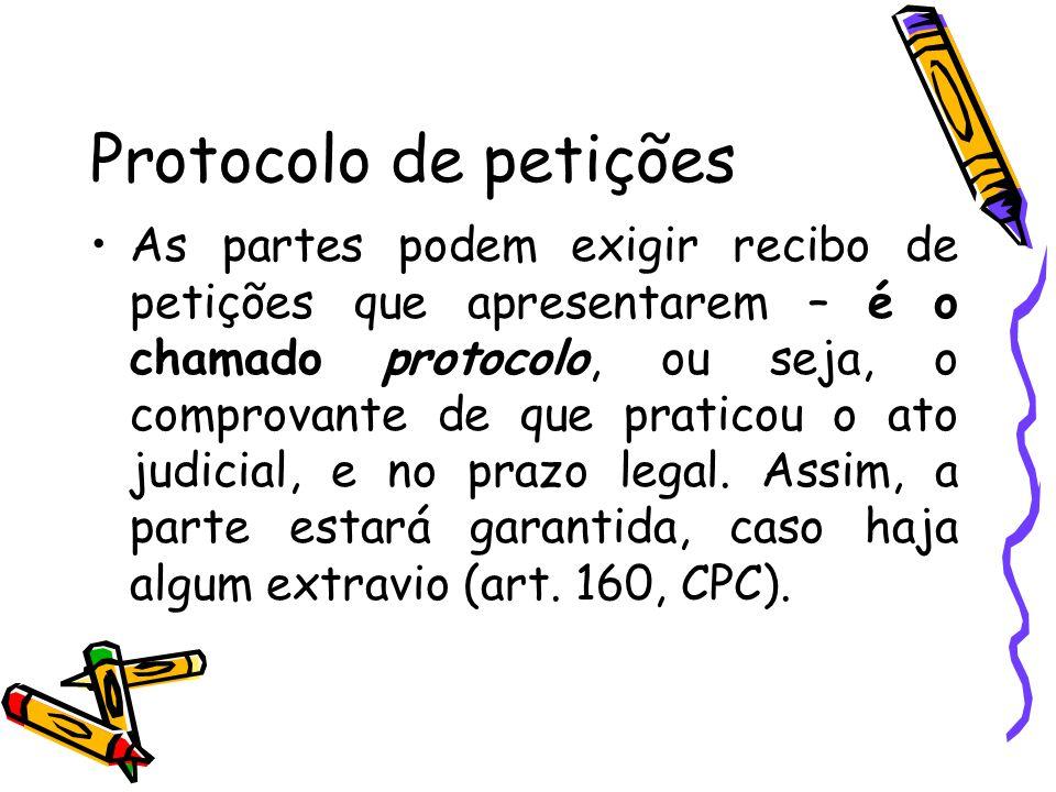 Protocolo de petições As partes podem exigir recibo de petições que apresentarem – é o chamado protocolo, ou seja, o comprovante de que praticou o ato