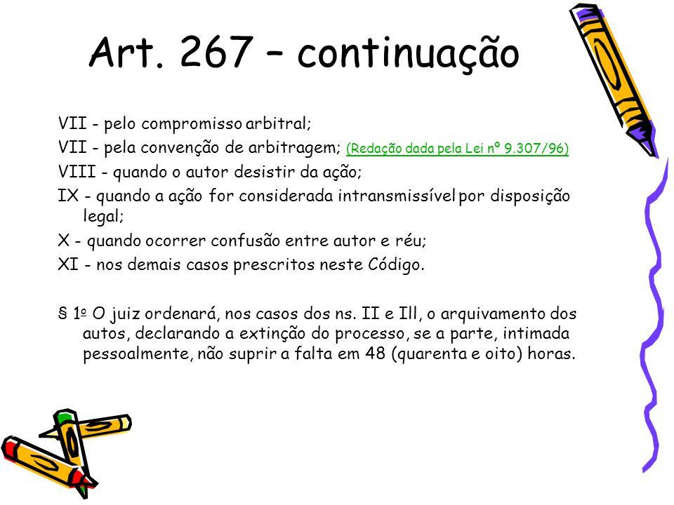 Art. 267 – continuação VII - pelo compromisso arbitral; VII - pela convenção de arbitragem; (Redação dada pela Lei nº 9.307/96) (Redação dada pela Lei