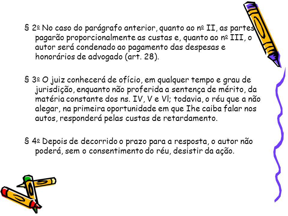 § 2 o No caso do parágrafo anterior, quanto ao n o II, as partes pagarão proporcionalmente as custas e, quanto ao n o III, o autor será condenado ao p