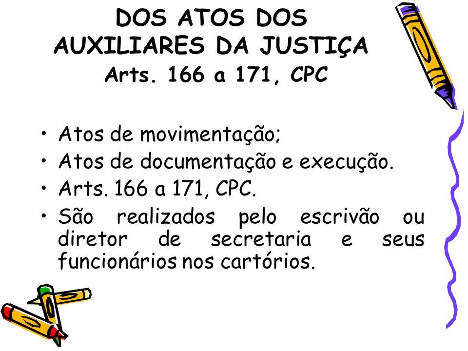 DOS ATOS DOS AUXILIARES DA JUSTIÇA Arts. 166 a 171, CPC Atos de movimentação; Atos de documentação e execução. Arts. 166 a 171, CPC. São realizados pe
