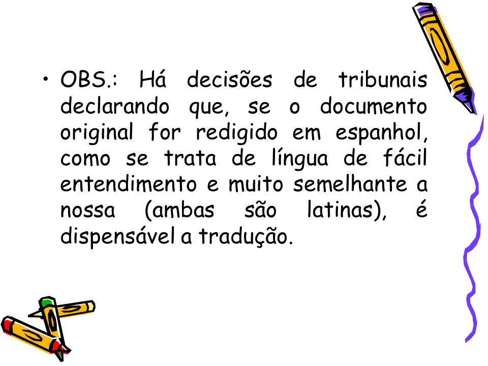 OBS.: Há decisões de tribunais declarando que, se o documento original for redigido em espanhol, como se trata de língua de fácil entendimento e muito