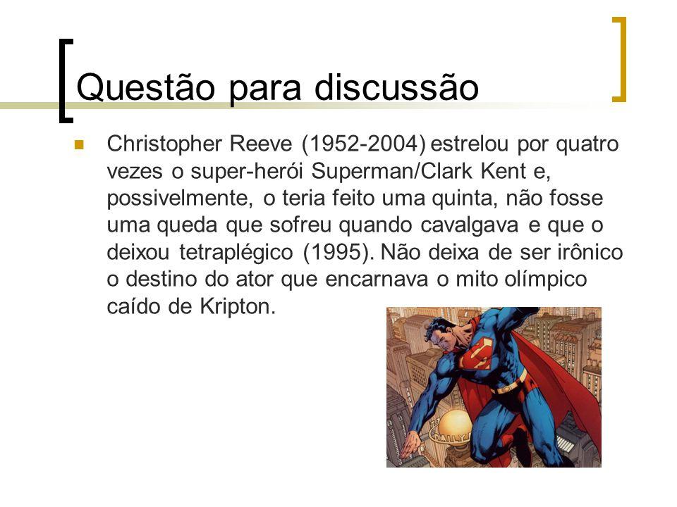 Questão para discussão Christopher Reeve (1952-2004) estrelou por quatro vezes o super-herói Superman/Clark Kent e, possivelmente, o teria feito uma q