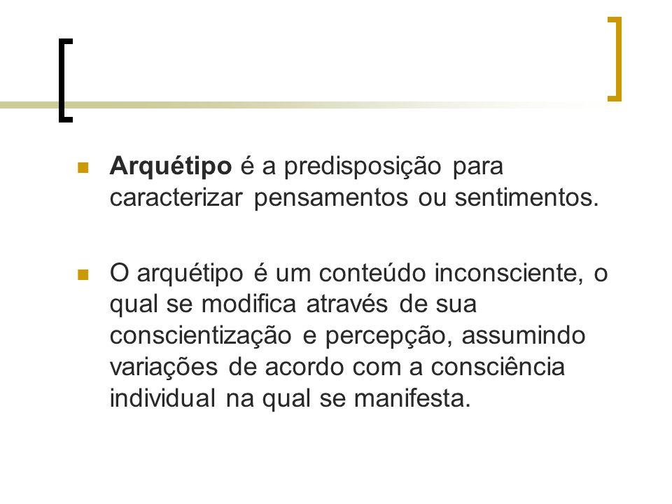 Arquétipo é a predisposição para caracterizar pensamentos ou sentimentos. O arquétipo é um conteúdo inconsciente, o qual se modifica através de sua co