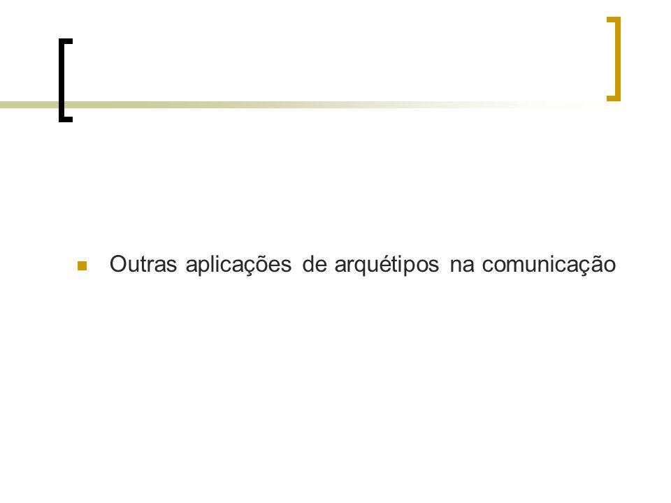 Outras aplicações de arquétipos na comunicação
