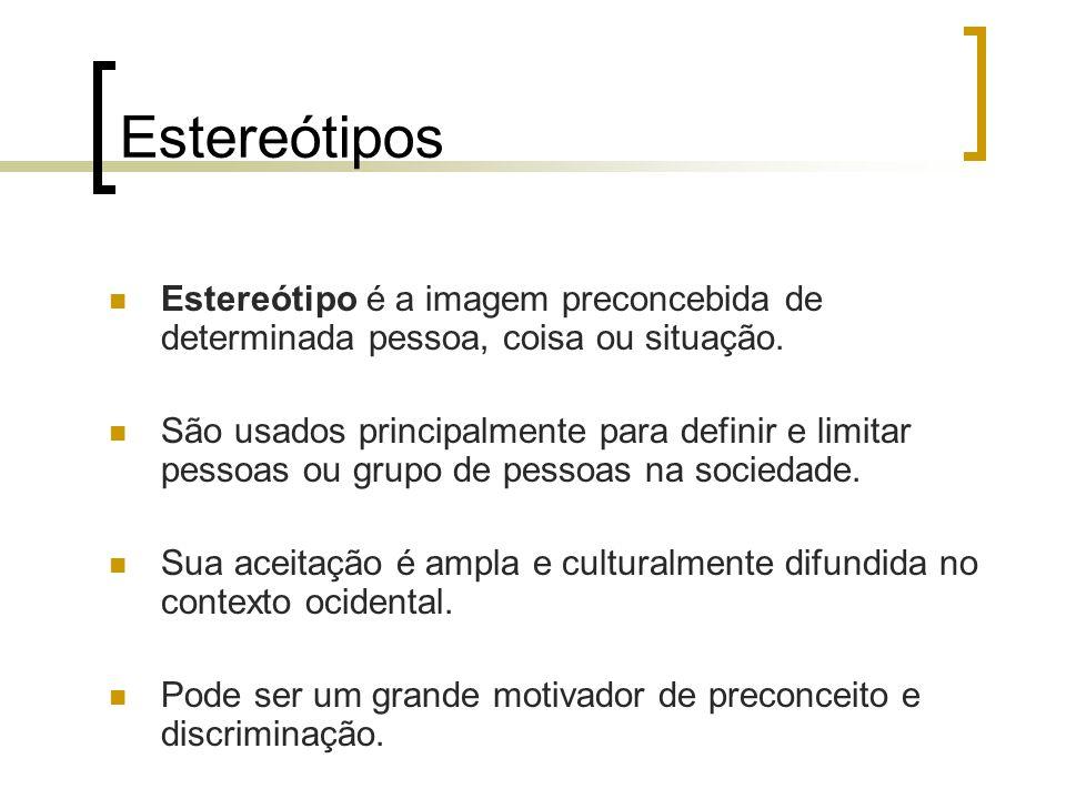 Estereótipos Estereótipo é a imagem preconcebida de determinada pessoa, coisa ou situação. São usados principalmente para definir e limitar pessoas ou