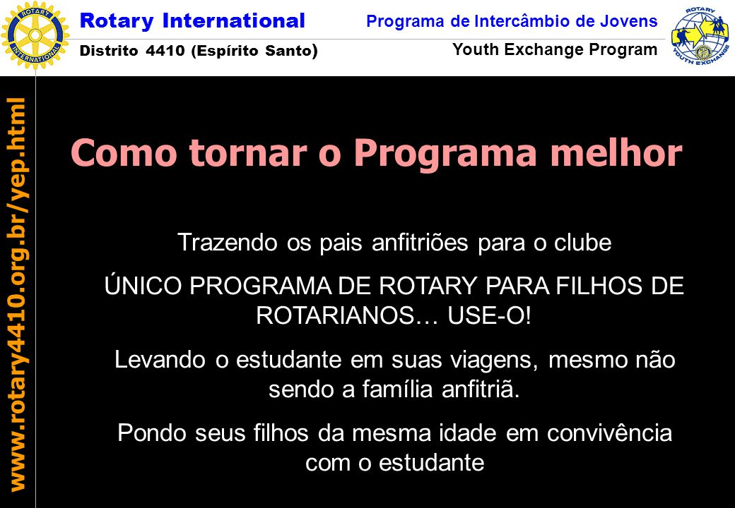 Rotary International Distrito 4410 (Espírito Santo ) Programa de Intercâmbio de Jovens Youth Exchange Program www.rotary4410.org.br/yep.html Trazendo