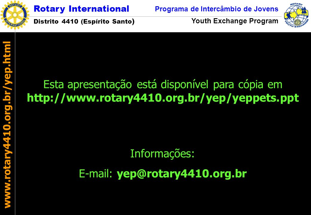 Rotary International Distrito 4410 (Espírito Santo ) Programa de Intercâmbio de Jovens Youth Exchange Program www.rotary4410.org.br/yep.html Esta apre