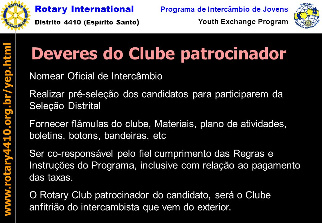 Rotary International Distrito 4410 (Espírito Santo ) Programa de Intercâmbio de Jovens Youth Exchange Program www.rotary4410.org.br/yep.html  Thais de Souza Gois (indicada pelo Rotary Club de Vitória Praia Comprida) - Documentação enviada para a França: Aguarda confirmação.