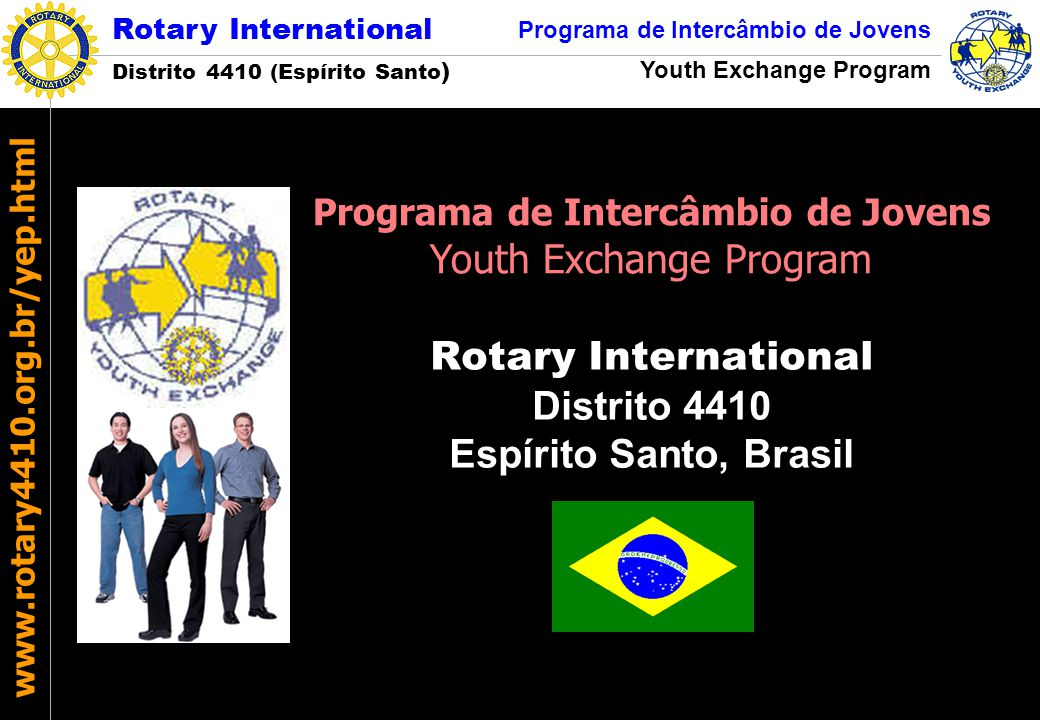 Rotary International Distrito 4410 (Espírito Santo ) Programa de Intercâmbio de Jovens Youth Exchange Program www.rotary4410.org.br/yep.html Nomear Oficial de Intercâmbio.