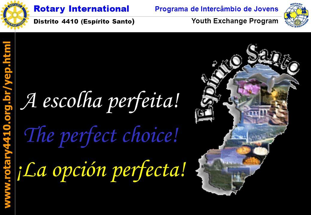 Rotary International Distrito 4410 (Espírito Santo ) Programa de Intercâmbio de Jovens Youth Exchange Program www.rotary4410.org.br/yep.html A escolha