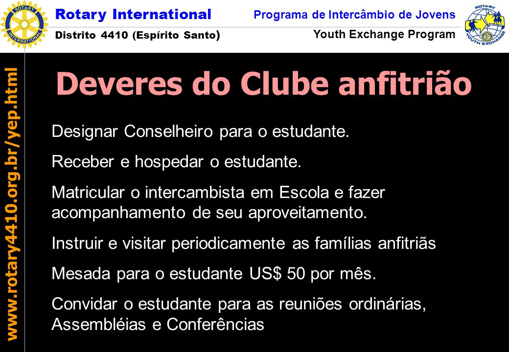 Rotary International Distrito 4410 (Espírito Santo ) Programa de Intercâmbio de Jovens Youth Exchange Program www.rotary4410.org.br/yep.html Designar