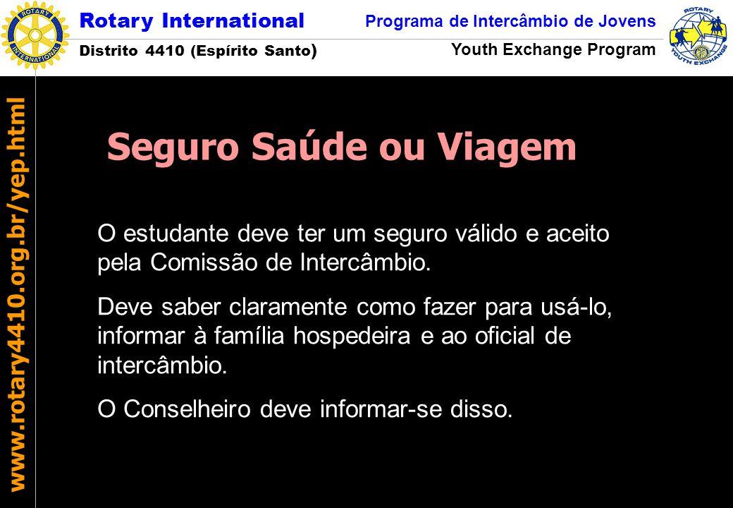 Rotary International Distrito 4410 (Espírito Santo ) Programa de Intercâmbio de Jovens Youth Exchange Program www.rotary4410.org.br/yep.html O estudan