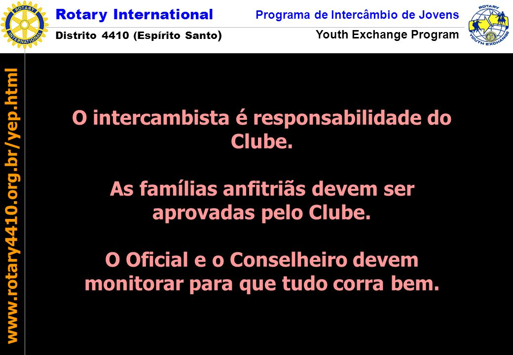 Rotary International Distrito 4410 (Espírito Santo ) Programa de Intercâmbio de Jovens Youth Exchange Program www.rotary4410.org.br/yep.html O interca