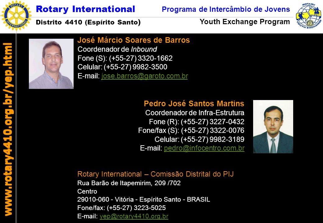 Rotary International Distrito 4410 (Espírito Santo ) Programa de Intercâmbio de Jovens Youth Exchange Program www.rotary4410.org.br/yep.html José Márc