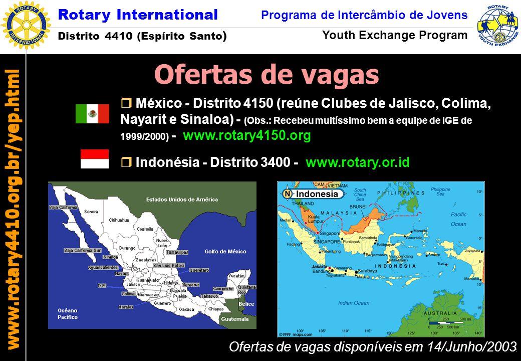 Rotary International Distrito 4410 (Espírito Santo ) Programa de Intercâmbio de Jovens Youth Exchange Program www.rotary4410.org.br/yep.html Longa Duração (Edital 2003/1) Dinamarca (Distrito 1460) - 1 vaga Dinamarca (Distrito 1470) - 1 vaga Equador (Distrito 4400) - 1 vaga Estados Unidos (Distrito 5960) - 1 vaga Indonésia (Distrito 3400) - 1 vaga México (Distrito 4150) - 2 vagas México (Distrito 4160) - 1 vaga Curta Duração (Julho/2003) Alemanha (Distrito 1800) - 3 vagas Distribuição das Vagas Rotary International Distrito 4410 (Espírito Santo ) Programa de Intercâmbio de Jovens Youth Exchange Program www.rotary4410.org.br/yep.html