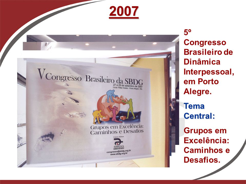 2007 5º Congresso Brasileiro de Dinâmica Interpessoal, em Porto Alegre. Tema Central: Grupos em Excelência: Caminhos e Desafios.