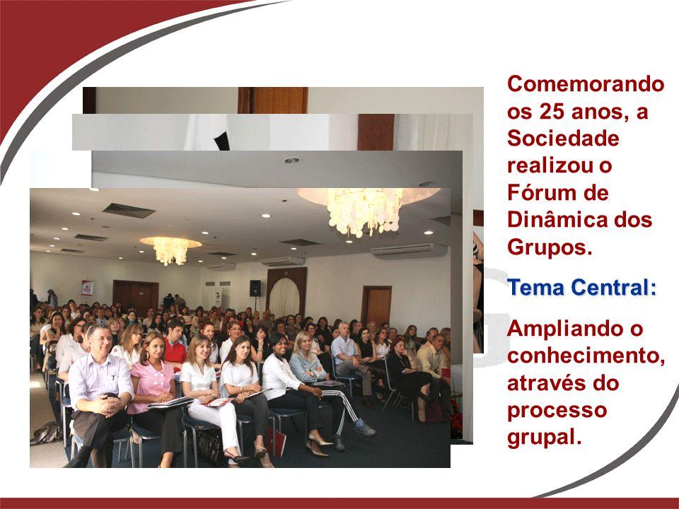 Comemorando os 25 anos, a Sociedade realizou o Fórum de Dinâmica dos Grupos. Tema Central: Ampliando o conhecimento, através do processo grupal.
