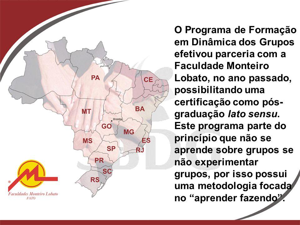 O Programa de Formação em Dinâmica dos Grupos efetivou parceria com a Faculdade Monteiro Lobato, no ano passado, possibilitando uma certificação como