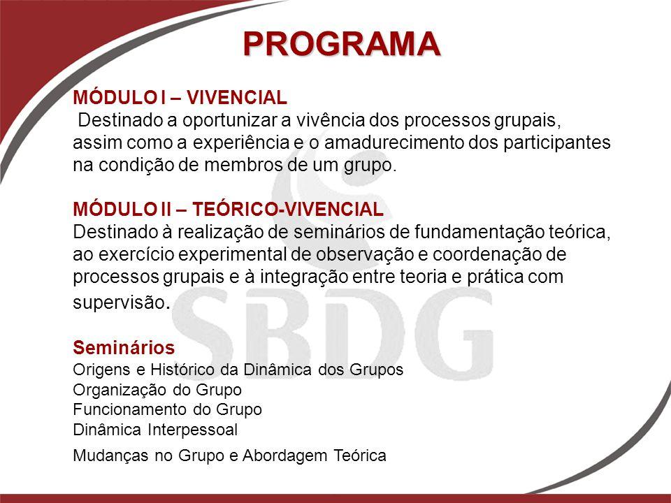 MÓDULO I – VIVENCIAL Destinado a oportunizar a vivência dos processos grupais, assim como a experiência e o amadurecimento dos participantes na condiç