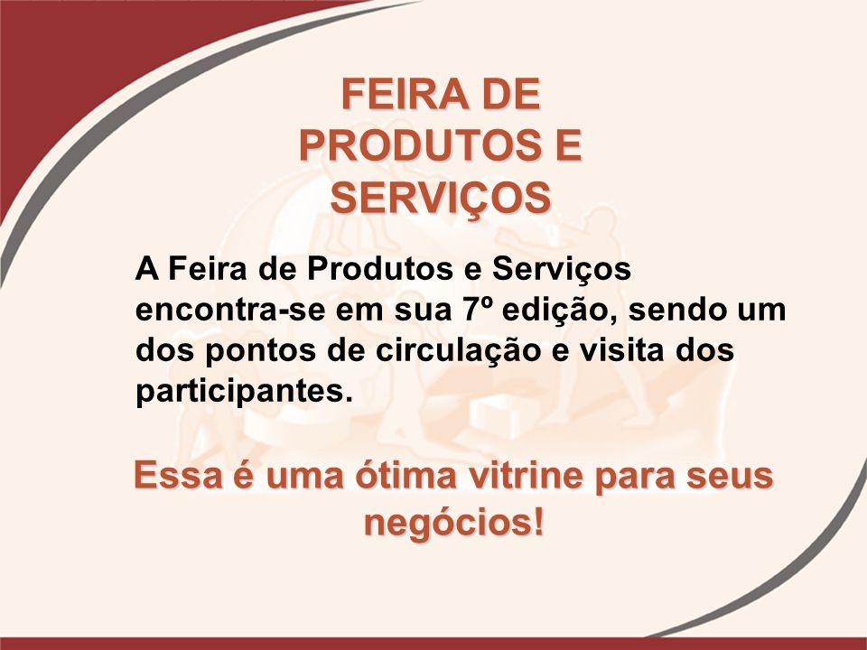 A Feira de Produtos e Serviços encontra-se em sua 7º edição, sendo um dos pontos de circulação e visita dos participantes. FEIRA DE PRODUTOS E SERVIÇO