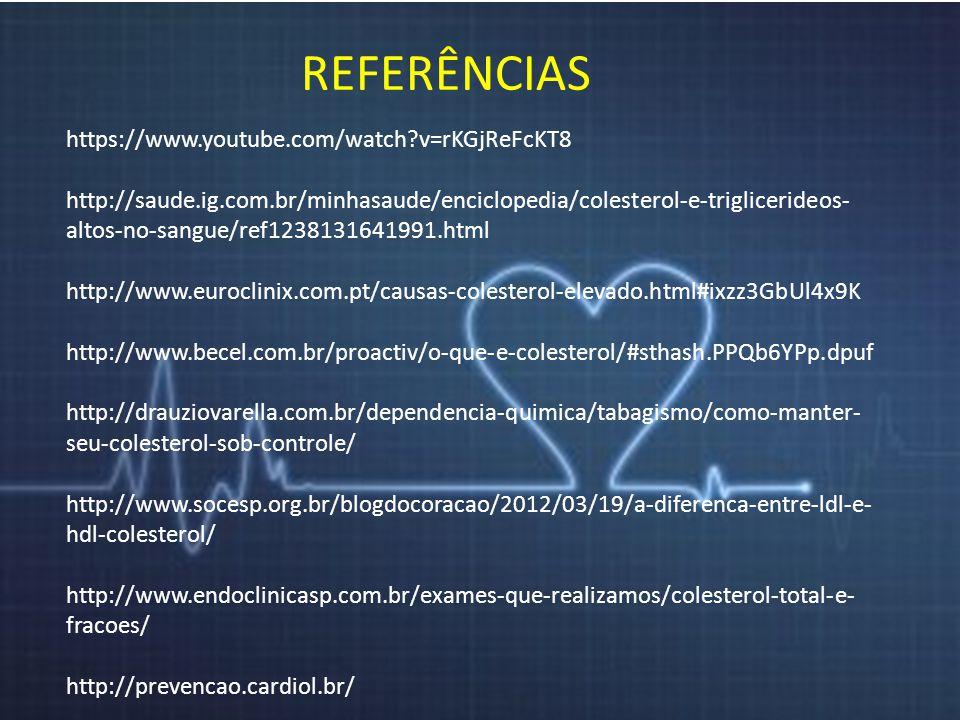 REFERÊNCIAS https://www.youtube.com/watch?v=rKGjReFcKT8 http://saude.ig.com.br/minhasaude/enciclopedia/colesterol-e-triglicerideos- altos-no-sangue/re