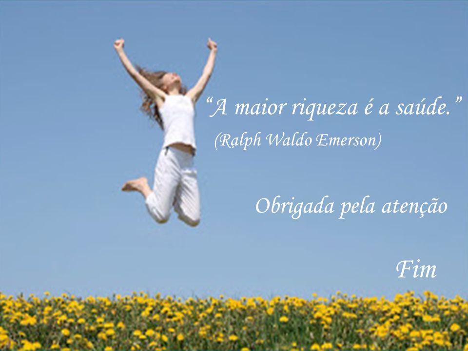 """""""A maior riqueza é a saúde."""" (Ralph Waldo Emerson) Obrigada pela atenção Fim"""