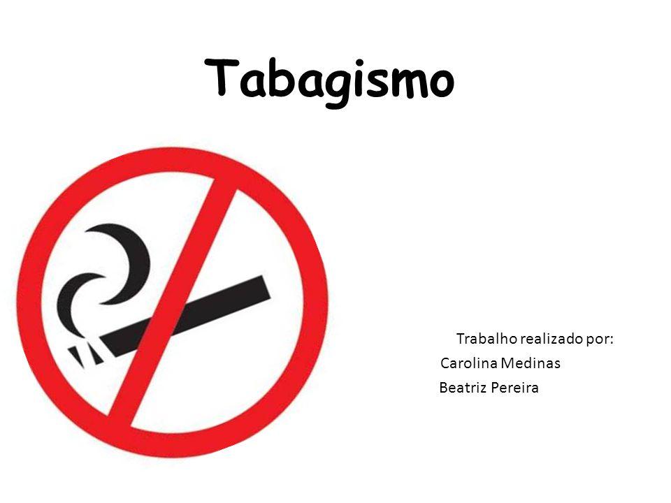 Tabagismo Trabalho realizado por: Carolina Medinas Beatriz Pereira