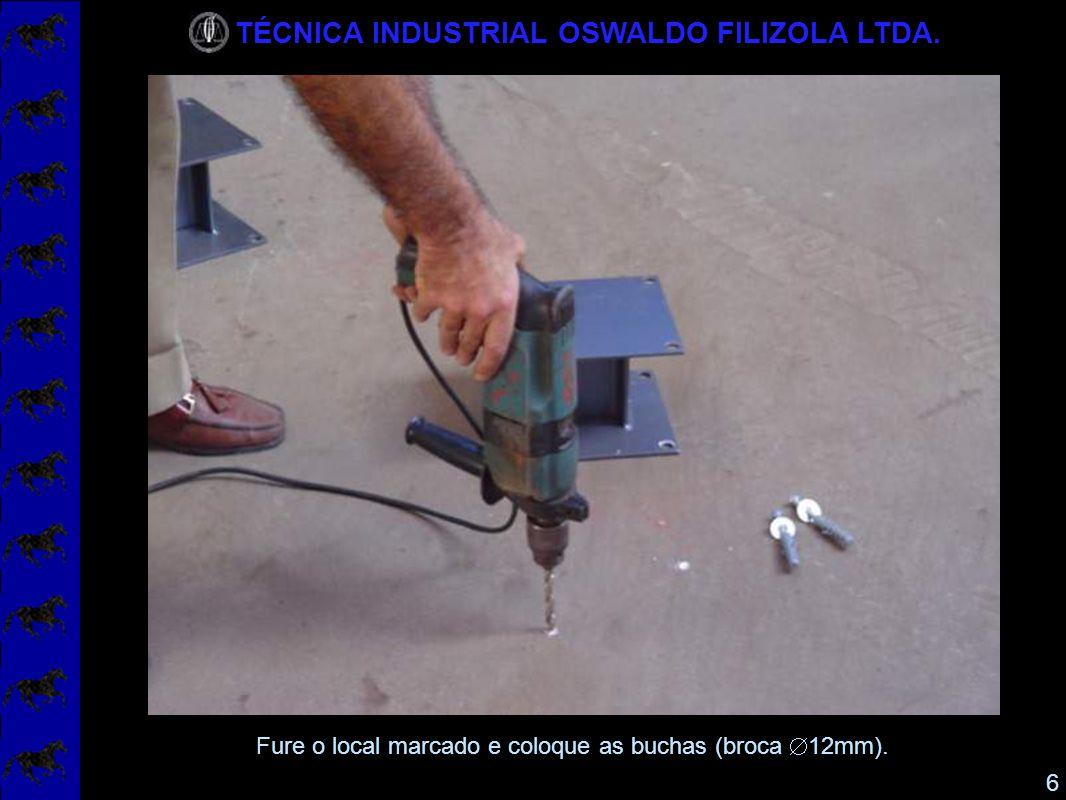 TÉCNICA INDUSTRIAL OSWALDO FILIZOLA LTDA. 7 Coloque os pés de apoio e fixe-os sem apertar.