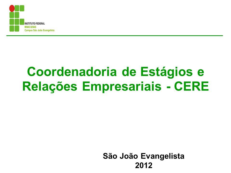 Coordenadoria de Estágios e Relações Empresariais - CERE São João Evangelista 2012