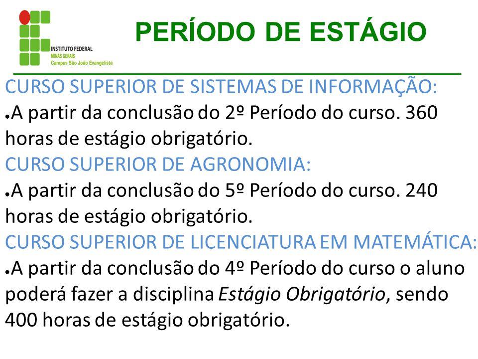 PERÍODO DE ESTÁGIO CURSO SUPERIOR DE SISTEMAS DE INFORMAÇÃO: ● A partir da conclusão do 2º Período do curso. 360 horas de estágio obrigatório. CURSO S