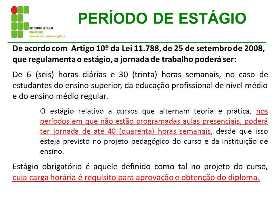 PERÍODO DE ESTÁGIO De acordo com Artigo 10º da Lei 11.788, de 25 de setembro de 2008, que regulamenta o estágio, a jornada de trabalho poderá ser: De