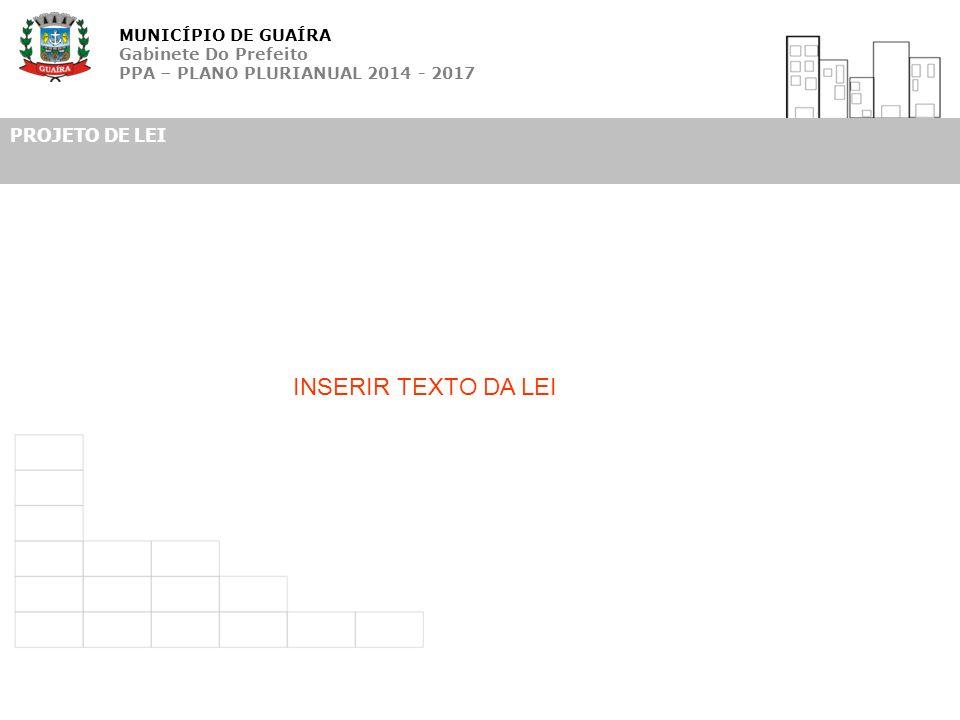 MUNICÍPIO DE GUAÍRA Gabinete Do Prefeito PPA – PLANO PLURIANUAL 2014 - 2017 INSERIR TEXTO DA LEI PROJETO DE LEI
