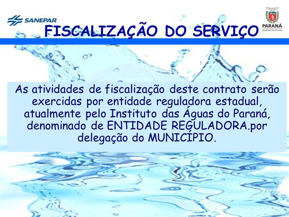 21 As atividades de fiscalização deste contrato serão exercidas por entidade reguladora estadual, atualmente pelo Instituto das Águas do Paraná, denom