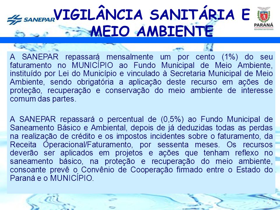22 A SANEPAR repassará mensalmente um por cento (1%) do seu faturamento no MUNICÍPIO ao Fundo Municipal de Meio Ambiente, instituído por Lei do Municí