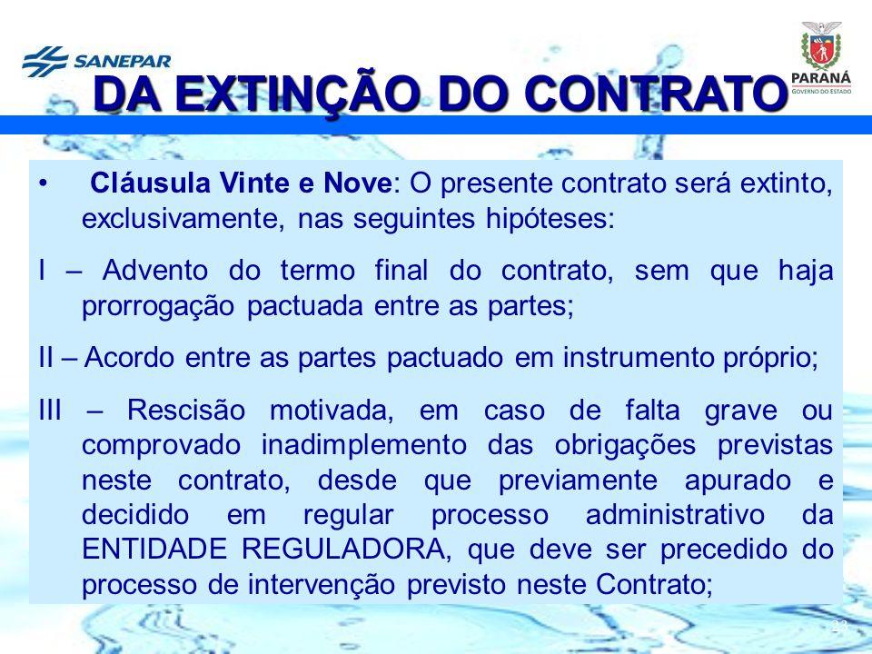23 Cláusula Vinte e Nove: O presente contrato será extinto, exclusivamente, nas seguintes hipóteses: I – Advento do termo final do contrato, sem que h