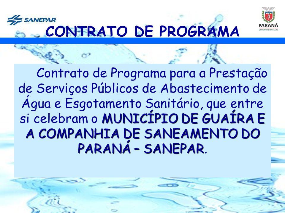 6 CONTRATO DE PROGRAMA MUNICÍPIO DE GUAÍRA E A COMPANHIA DE SANEAMENTO DO PARANÁ – SANEPAR Contrato de Programa para a Prestação de Serviços Públicos