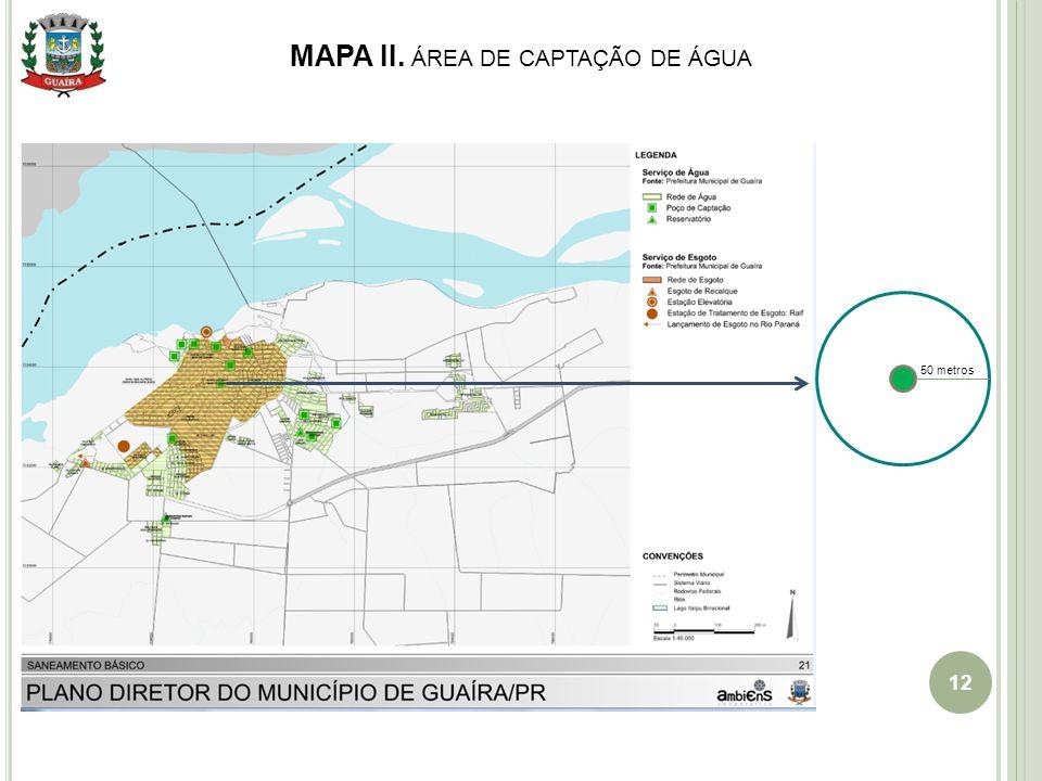 12 MAPA II. ÁREA DE CAPTAÇÃO DE ÁGUA 50 metros