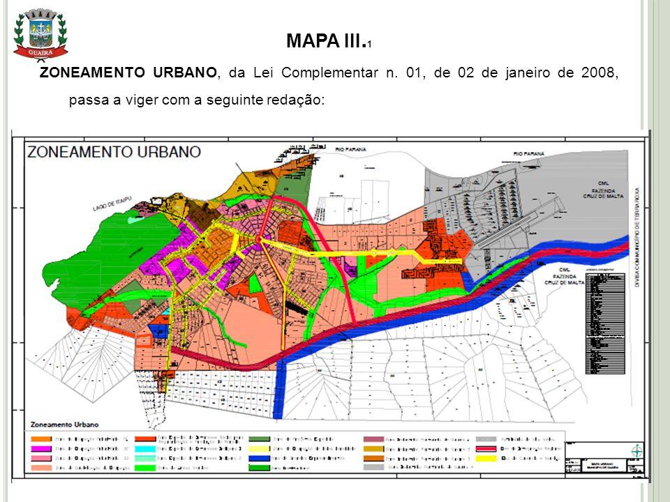 15 MAPA III. 1 ZONEAMENTO URBANO, da Lei Complementar n. 01, de 02 de janeiro de 2008, passa a viger com a seguinte redação: