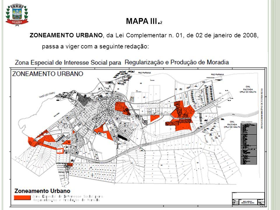 16 MAPA III. 2 ZONEAMENTO URBANO, da Lei Complementar n. 01, de 02 de janeiro de 2008, passa a viger com a seguinte redação: