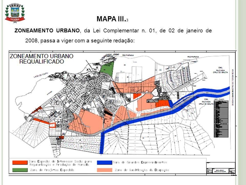 17 MAPA III. 3 ZONEAMENTO URBANO, da Lei Complementar n. 01, de 02 de janeiro de 2008, passa a viger com a seguinte redação: