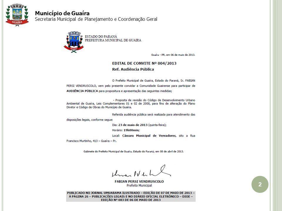 3 Tema Proposta de revisão do Código de Desenvolvimento Urbano Ambiental de Guaíra, Leis Complementares 01 e 02 de 2008, para fins de alteração do Plano Diretor e Código de Obras do Município de Guaíra.