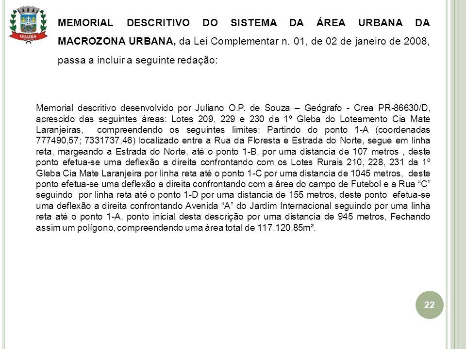 22 MEMORIAL DESCRITIVO DO SISTEMA DA ÁREA URBANA DA MACROZONA URBANA, da Lei Complementar n. 01, de 02 de janeiro de 2008, passa a incluir a seguinte