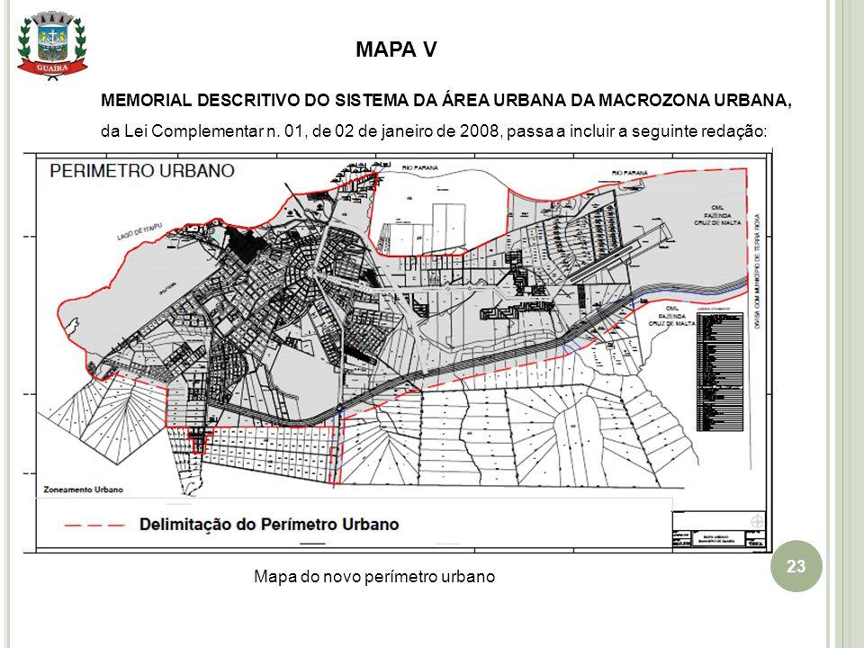 23 Mapa do novo perímetro urbano MEMORIAL DESCRITIVO DO SISTEMA DA ÁREA URBANA DA MACROZONA URBANA, da Lei Complementar n. 01, de 02 de janeiro de 200