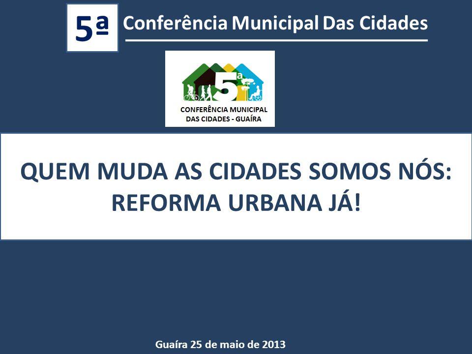 Conferência Municipal Das Cidades 5ª QUEM MUDA AS CIDADES SOMOS NÓS: REFORMA URBANA JÁ.