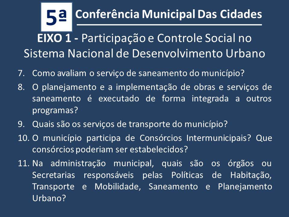 Conferência Municipal Das Cidades 5ª EIXO 1 - Participação e Controle Social no Sistema Nacional de Desenvolvimento Urbano 7.Como avaliam o serviço de saneamento do município.