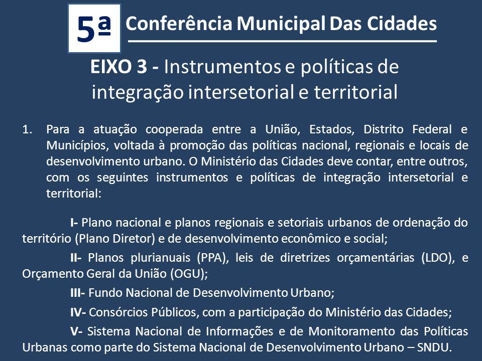 Conferência Municipal Das Cidades 5ª 1.Para a atuação cooperada entre a União, Estados, Distrito Federal e Municípios, voltada à promoção das políticas nacional, regionais e locais de desenvolvimento urbano.