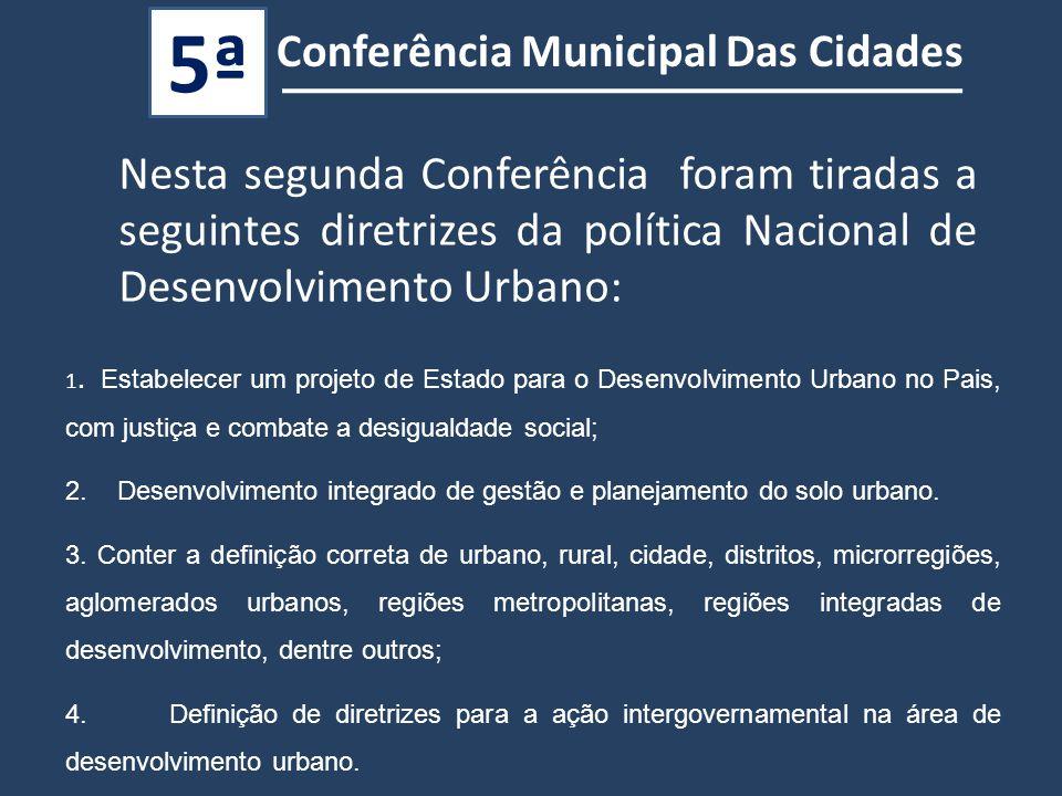 Nesta segunda Conferência foram tiradas a seguintes diretrizes da política Nacional de Desenvolvimento Urbano: 1.