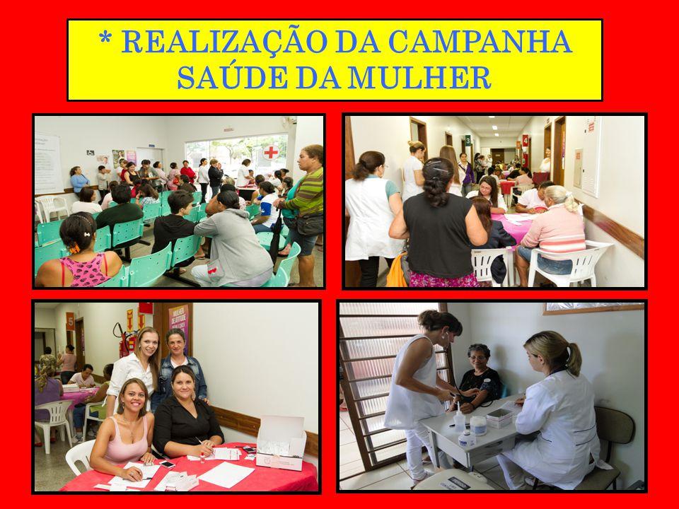 * REALIZAÇÃO DA CAMPANHA SAÚDE DA MULHER