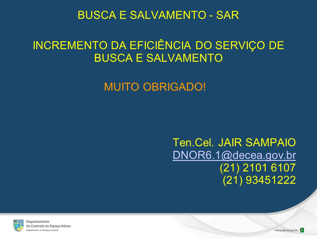 BUSCA E SALVAMENTO - SAR INCREMENTO DA EFICIÊNCIA DO SERVIÇO DE BUSCA E SALVAMENTO Ten.Cel.
